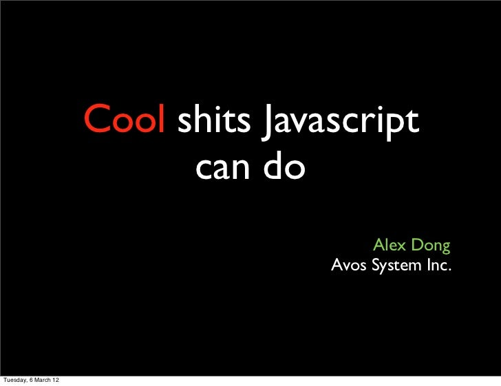 Cool shits Javascript                            can do                                          Alex Dong                ...
