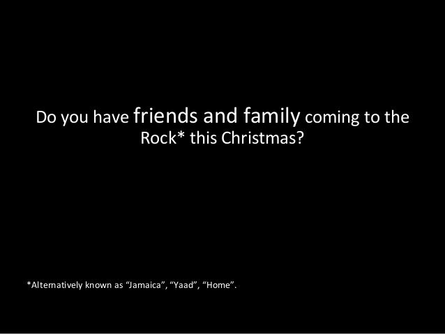 "Do you have friends and family coming to the Rock* this Christmas? *Alternatively known as ""Jamaica"", ""Yaad"", ""Home""."