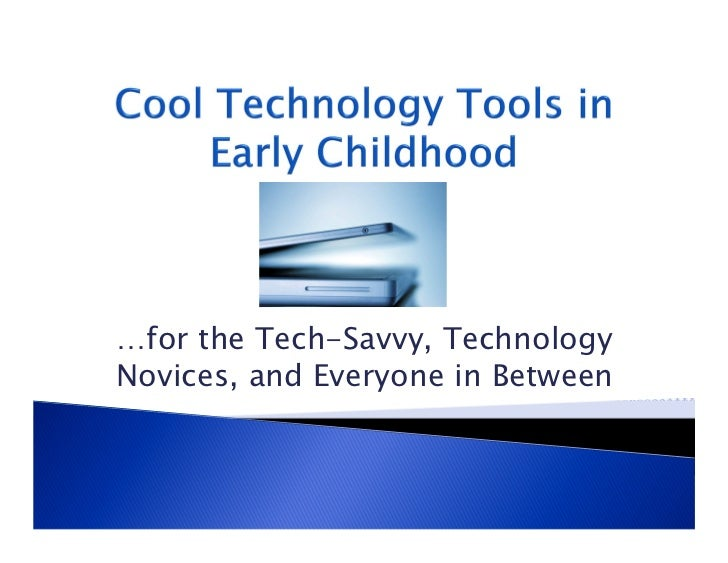 …for the Tech-Savvy, TechnologyNovices, and Everyone in Between