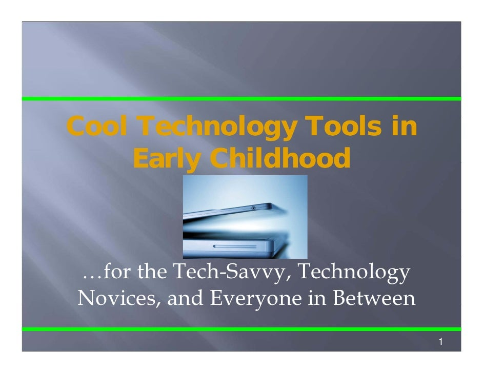 Cool C l Technology Tools i          h l         l in      Early Childhood    …for the Tech-Savvy, Technology Novices, and...
