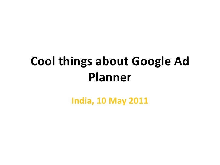 Cool things about Google Ad Planner<br />India, 10 May 2011<br />