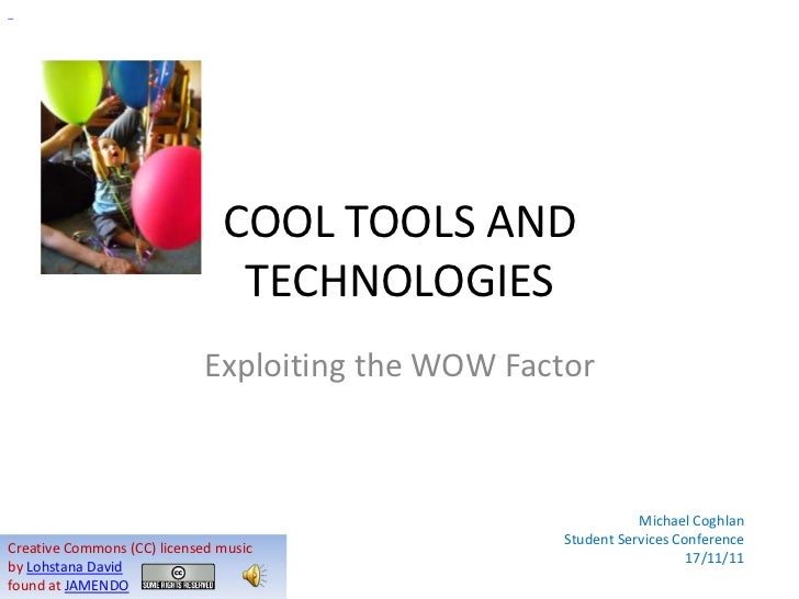 COOL TOOLS AND                                TECHNOLOGIES                            Exploiting the WOW Factor           ...
