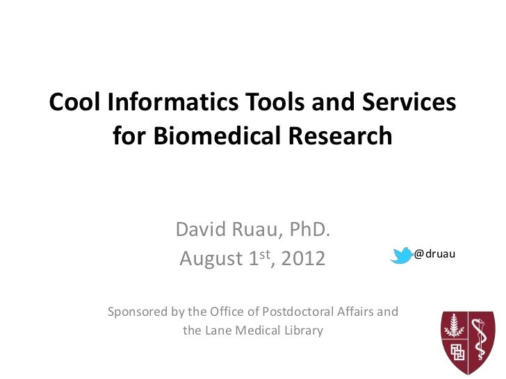 Cool Informatics Tools and Services      for Biomedical Research                David Ruau, PhD.                August 1st...
