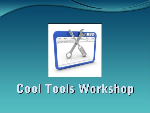 Cool Tools WorkshopCool Tools Workshop