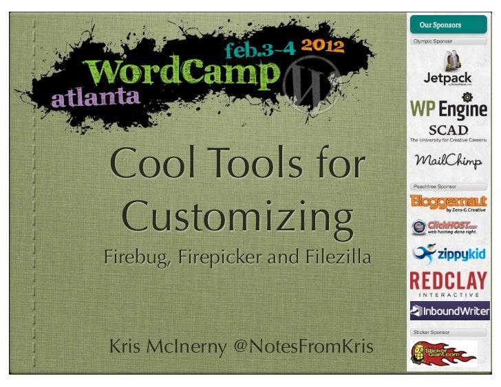 Cool Tools forCustomizingFirebug, Firepicker and FilezillaKris McInerny @NotesFromKris