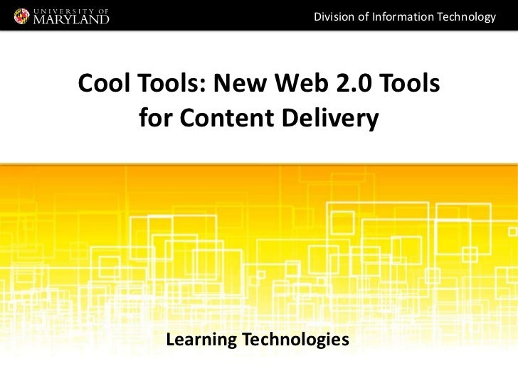 Division of Information TechnologyCool Tools: New Web 2.0 Tools     for Content Delivery       Learning Technologies