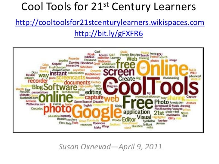 Cool Tools for 21st Century Learnershttp://cooltoolsfor21stcenturylearners.wikispaces.comhttp://bit.ly/gFXFR6<br />Susan O...