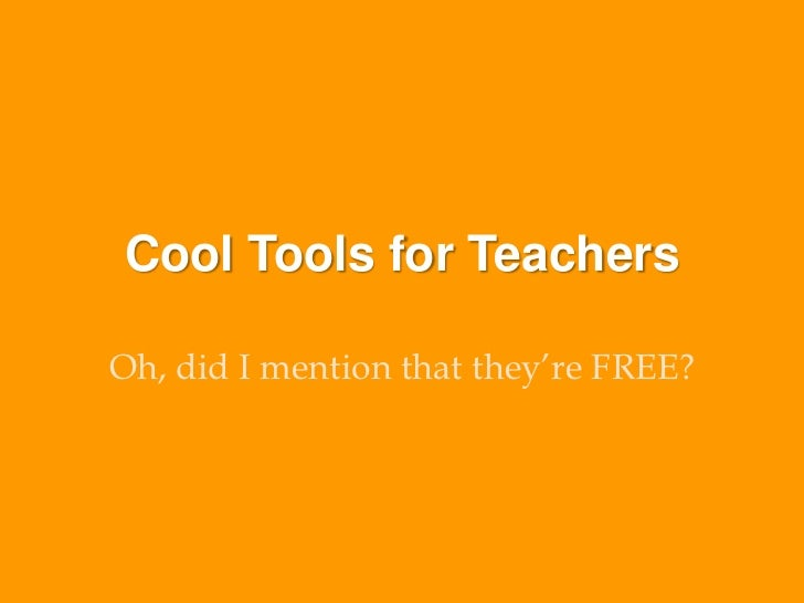 Cool Tools for Teachers<br />Oh, did I mention that they're FREE?<br />