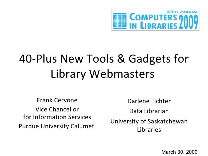 40-Plus New Tools & Gadgets for Library Webmasters  Frank Cervone Vice Chancellor  for Information Services  Purdue Univer...