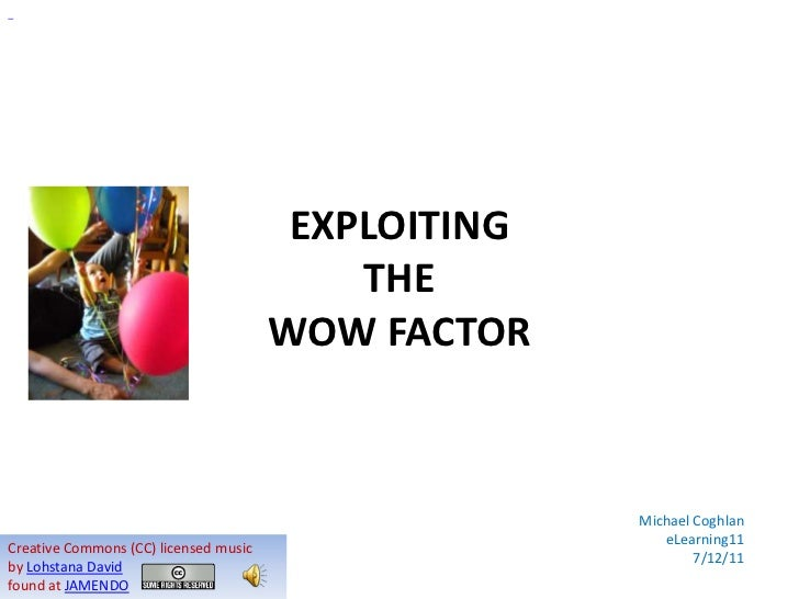 EXPLOITING                                           THE                                       WOW FACTOR                 ...