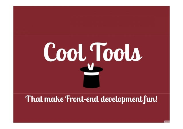 Cool ToolsThat make Front-end development fun!