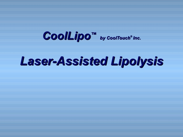 CoolLipo ™   by CoolTouch ®   Inc. Laser-Assisted Lipolysis