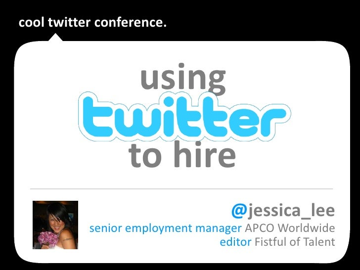 cool twitter conference.                        using                   to hire                                     @jessi...
