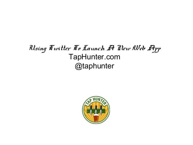 Using Twitter To Launch A New Web App TapHunter.com @taphunter