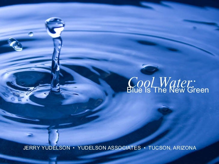 Cool water - Blue is the New Green