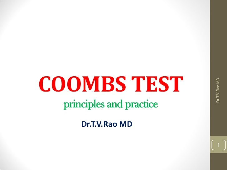COOMBS TEST                           Dr.T.V.Rao MD principles and practice     Dr.T.V.Rao MD                             1
