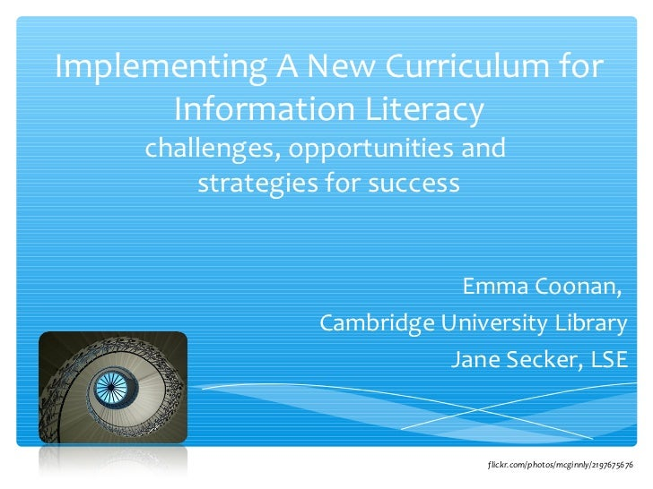 Implementing A New Curriculum for      Information Literacy     challenges, opportunities and         strategies for succe...