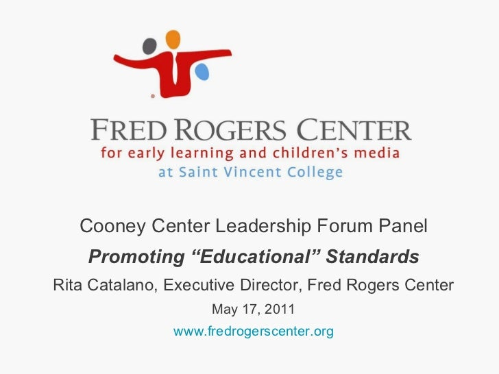 "Cooney Center Leadership Forum Panel Promoting ""Educational"" Standards Rita Catalano, Executive Director, Fred Rogers Cent..."