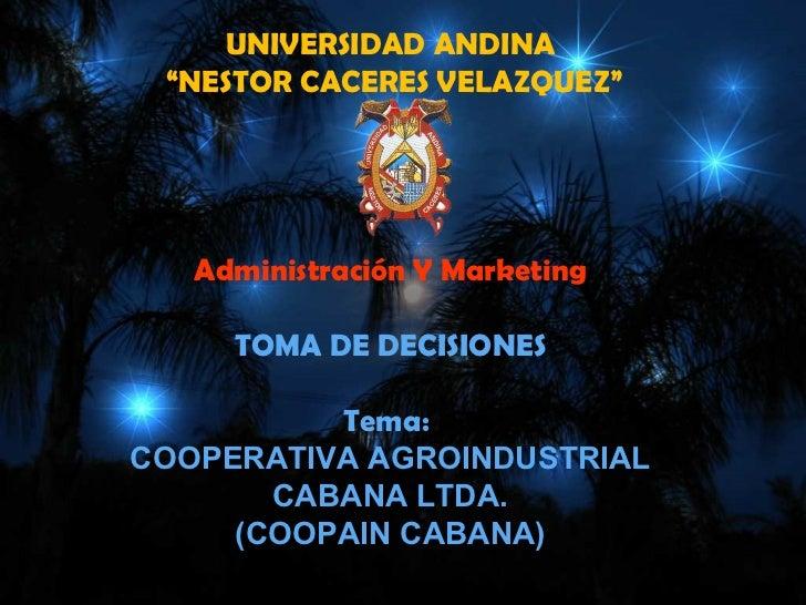 """UNIVERSIDAD ANDINA """"NESTOR CACERES VELAZQUEZ""""   Administración Y Marketing     TOMA DE DECISIONES          Tema:COOPERATIV..."""
