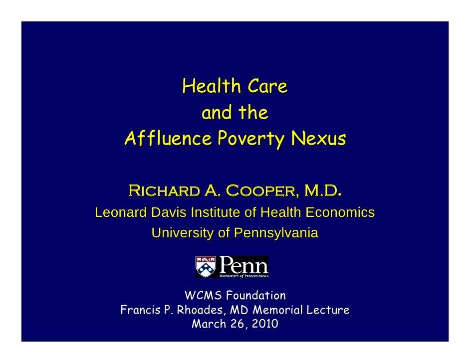 Health Care             and the     Affluence Poverty Nexus       Richard A. Cooper, M.D. Leonard Davis Institute of Healt...