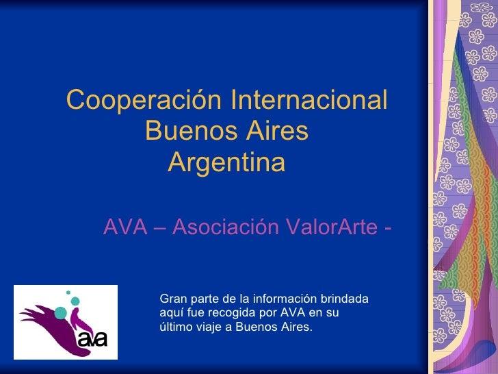 Cooperación Internacional Buenos Aires Argentina AVA – Asociación ValorArte - Gran parte de la información brindada aquí f...