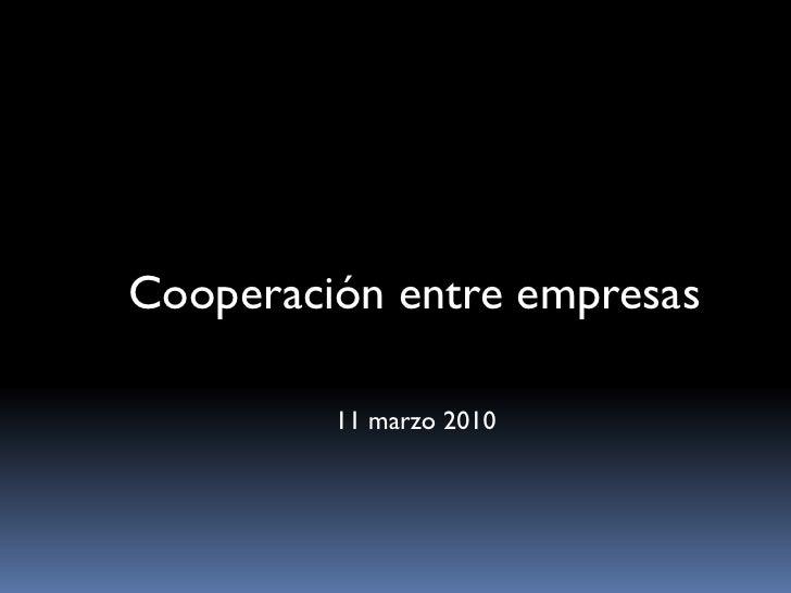 Cooperación entre empresas           11 marzo 2010