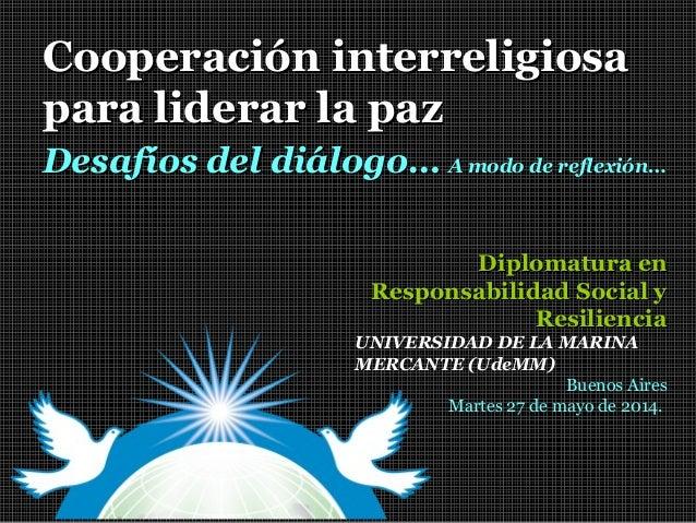 Cooperación interreligiosaCooperación interreligiosa para liderar la pazpara liderar la paz Diplomatura enDiplomatura en R...