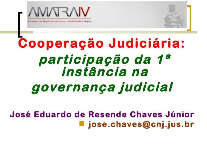 <ul><li>Cooperação Judiciária: </li></ul><ul><li>participação da 1ª instância na  </li></ul><ul><li>governança judicial </...