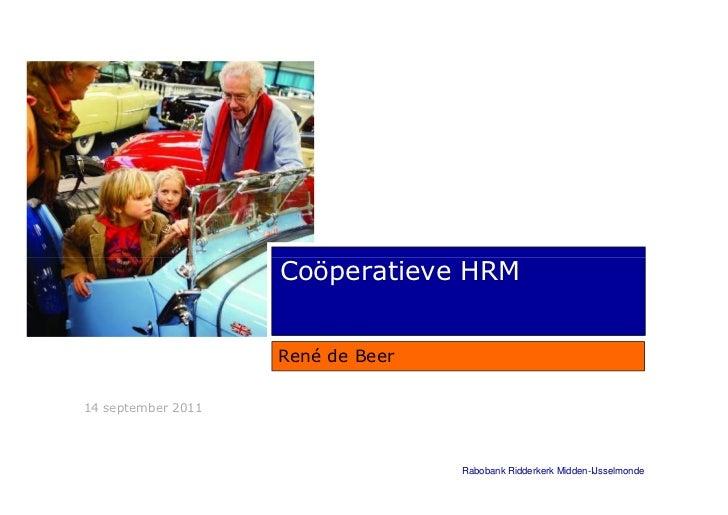 Coöperatieve HRM                    René de Beer14 september 2011                                   Rabobank Ridderkerk Mi...