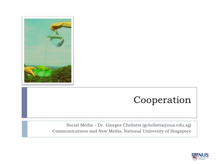 Cooperation      Social Media – Dr. Giorgos Cheliotis (gcheliotis@nus.edu.sg) Communications and New Media, National Unive...