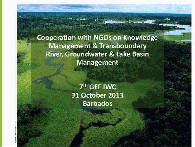 Cooperation with NGOs on Knowledge Management & Transboundary River, Groundwater & Lake Basin Management  © Michel Roggo /...