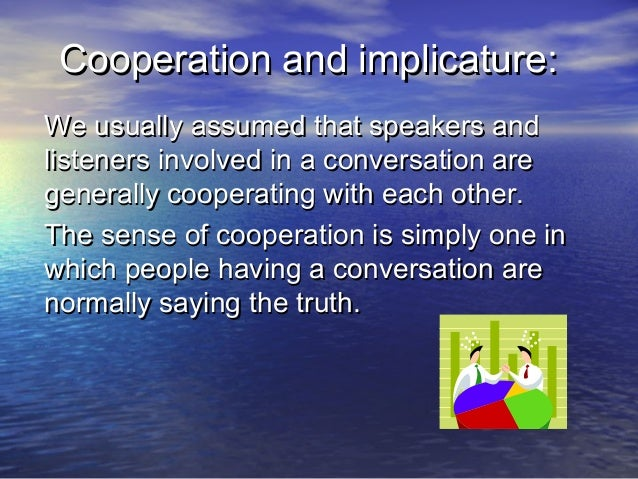 Cooperation and implicature:Cooperation and implicature: We usually assumed that speakers andWe usually assumed that speak...