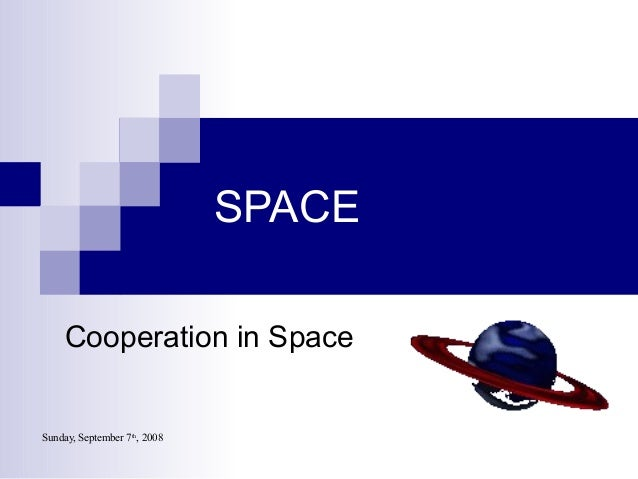 Sunday, September 7th , 2008 SPACE Cooperation in Space