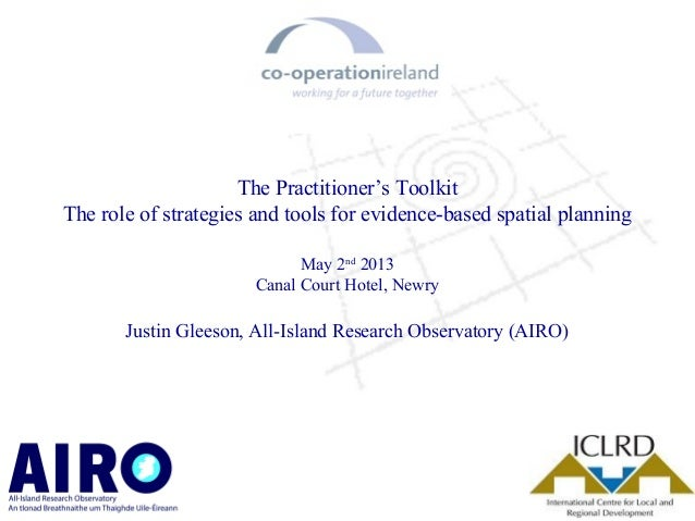The Practitioner's ToolkitThe role of strategies and tools for evidence-based spatial planningMay 2nd2013Canal Court Hotel...