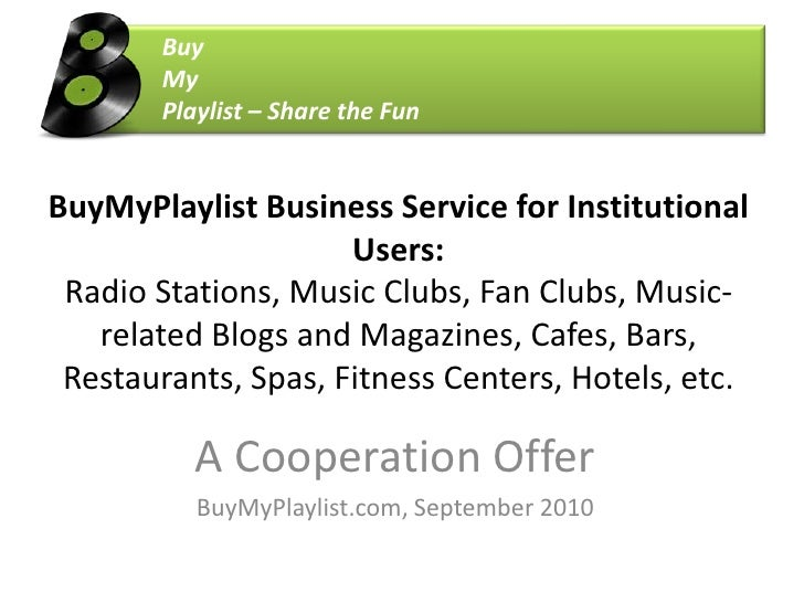 Buy<br />	My<br />	Playlist – Share the Fun<br />BuyMyPlaylist Business Service for Institutional Users: Radio Stations, ...