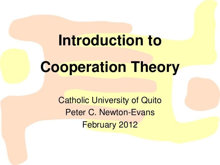 Introduction toCooperation Theory  Catholic University of Quito   Peter C. Newton-Evans       February 2012