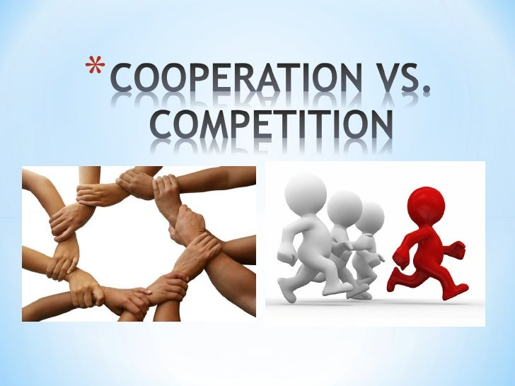 competition vs cooperation Not so fast the answer may seem obvious, but nature is based on both competition and cooperation competition is one of the factors that helps maintain free-market stability in an economy from a human perspective: competition encourages people to improve themselves cooperation helps.