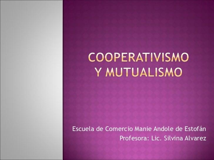 Escuela de Comercio Manie Andole de Estofán Profesora: Lic. Silvina Alvarez