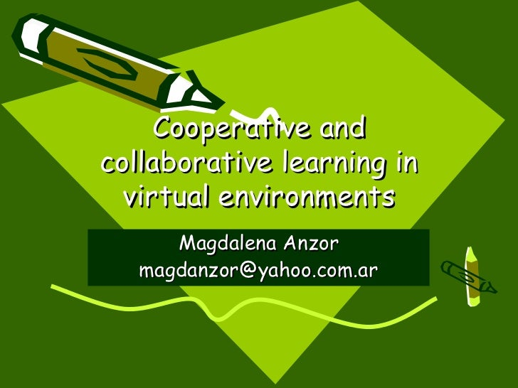 Cooperative andcollaborative learning in  virtual environments      Magdalena Anzor   magdanzor@yahoo.com.ar