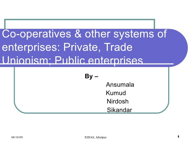 Co-operatives & other systems of enterprises: Private, Trade Unionism; Public enterprises By – Ansumala   Kumud   Nirdosh ...