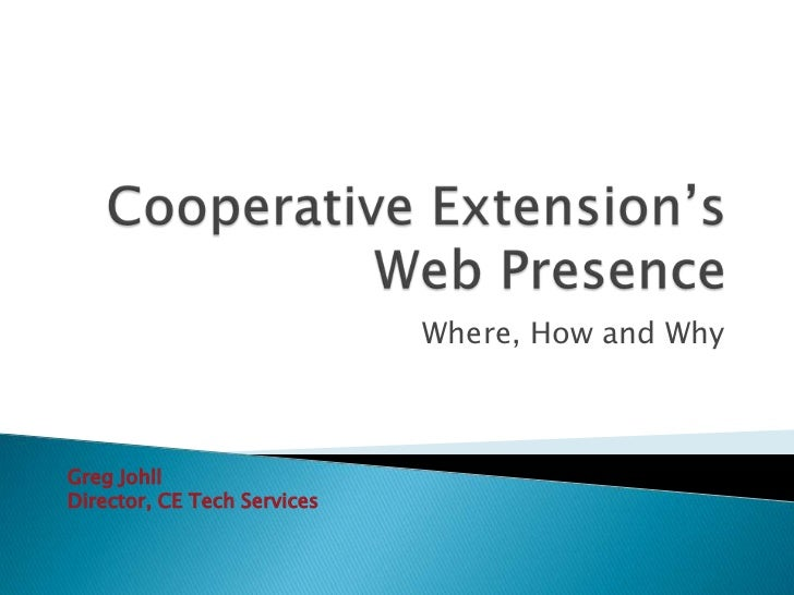 Cooperative Extension's Web Presence<br />Where, How and Why<br />Greg Johll<br />Director, CE Tech Services<br />
