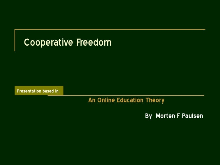 Cooperative Freedom Morten F Paulsen An Online Education Theory By Teresa Rafael Presentation based in.