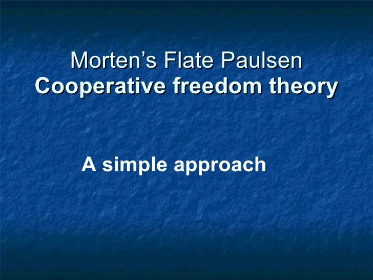Morten's Flate Paulsen Cooperative freedom theory A simple approach