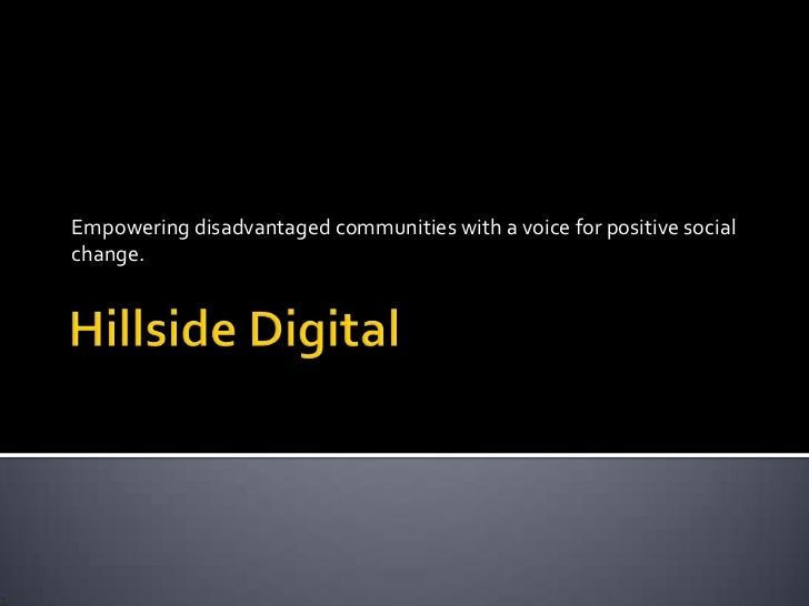 Hillside Digital<br />Empowering disadvantaged communities with a voice for positive social change.<br />