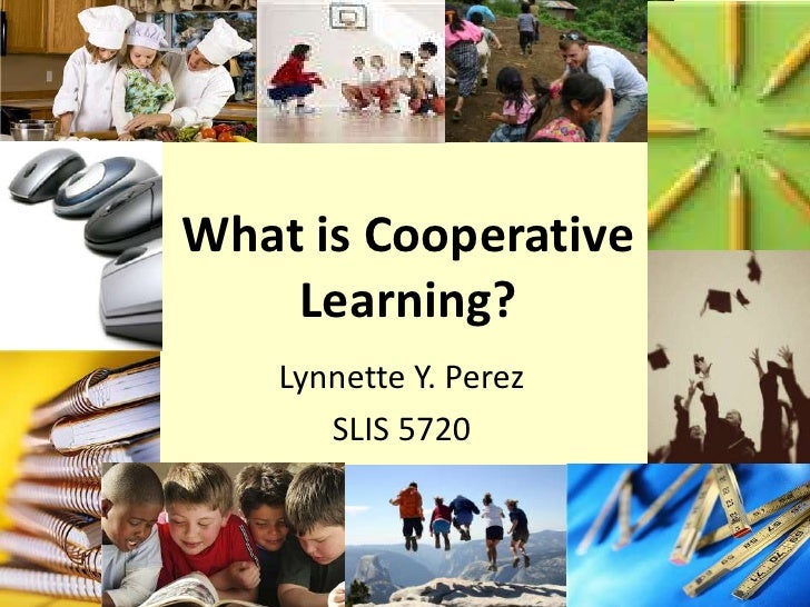 What is Cooperative Learning?<br />Lynnette Y. Perez<br />SLIS 5720<br />