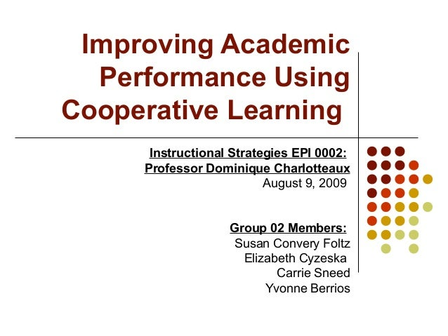 Improving Academic Performance Using Cooperative Learning Instructional Strategies EPI 0002: Professor Dominique Charlotte...