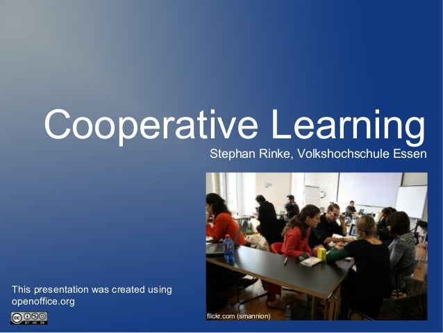 Cooperative LearningStephan Rinke, Volkshochschule Essen flickr.com (smannion) This presentation was created using openoff...