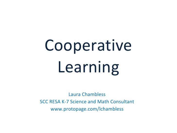 Cooperative Learning Laura Chambless SCC RESA K-7 Science and Math Consultant www.protopage.com/lchambless