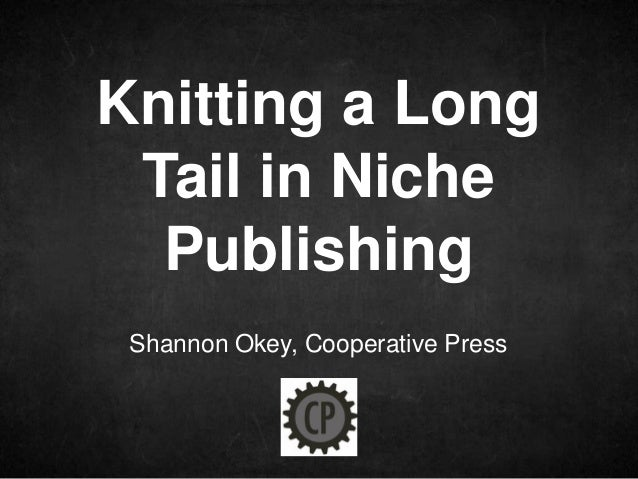 Knitting a Long Tail in Niche  Publishing Shannon Okey, Cooperative Press