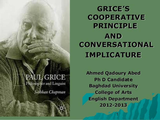 GRICE'S  COOPERATIVE   PRINCIPLE     ANDCONVERSATIONAL IMPLICATURE Ahmed Qadoury Abed    Ph D Candidate  Baghdad Universit...